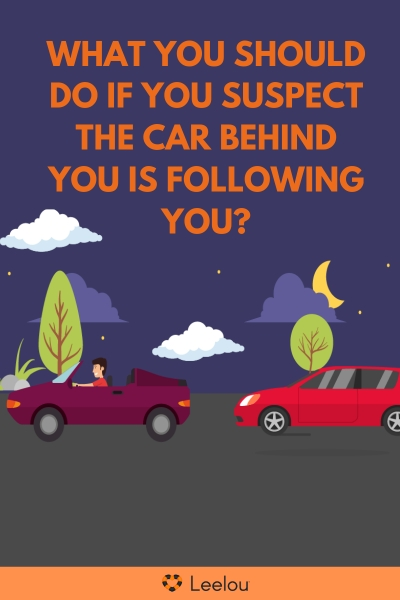 What You Should Do If You Suspect The Car Behind You is Following You